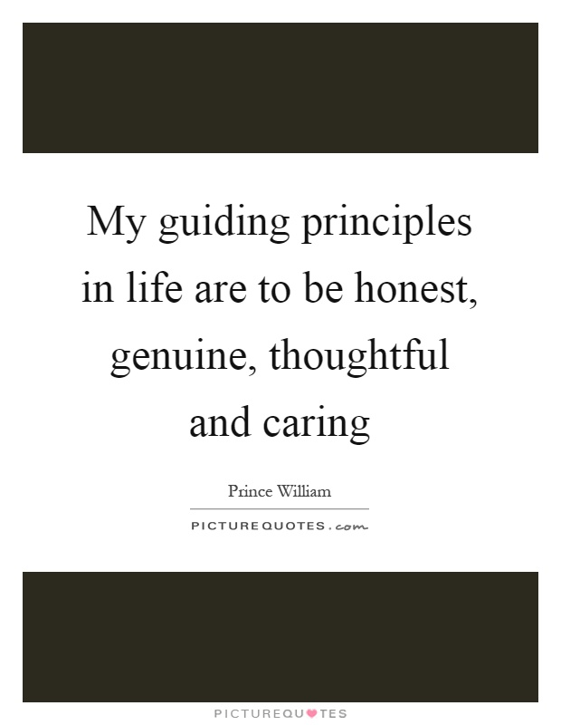 My guiding principles in life are to be honest, genuine, thoughtful and caring Picture Quote #1