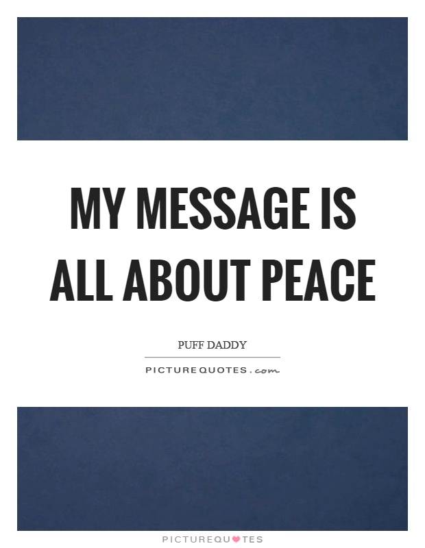 My message is all about peace Picture Quote #1
