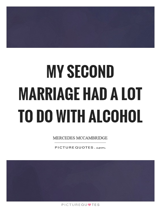 My second marriage had a lot to do with alcohol Picture Quote #1