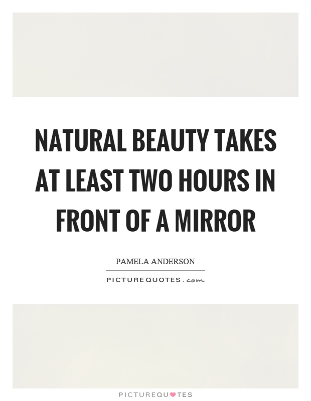 Natural beauty takes at least two hours in front of a mirror Picture Quote #1