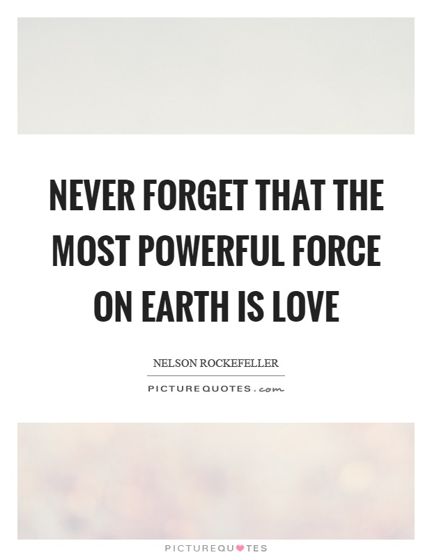 Never forget that the most powerful force on earth is love Picture Quote #1
