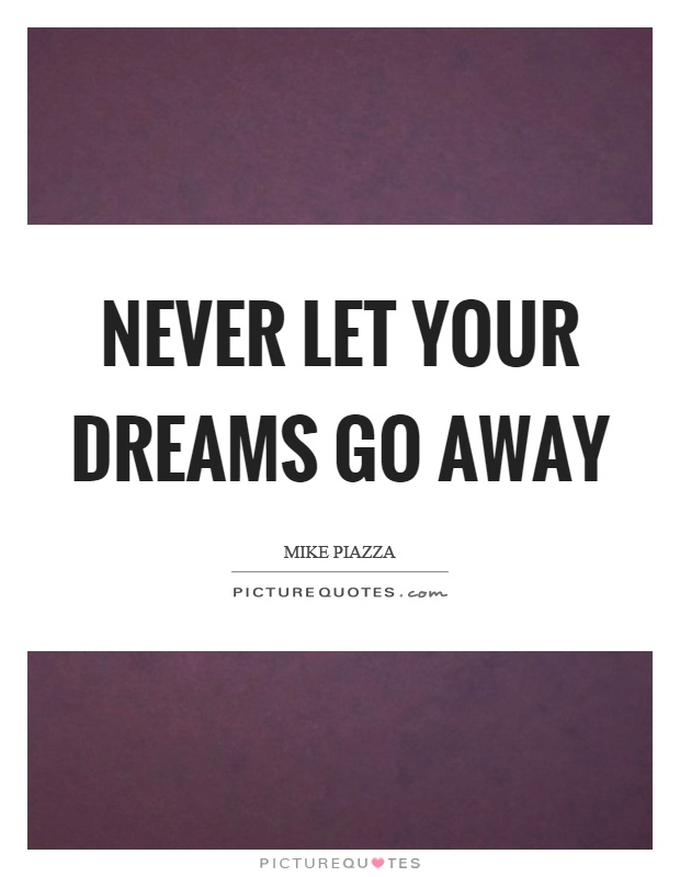 Never let your dreams go away Picture Quote #1
