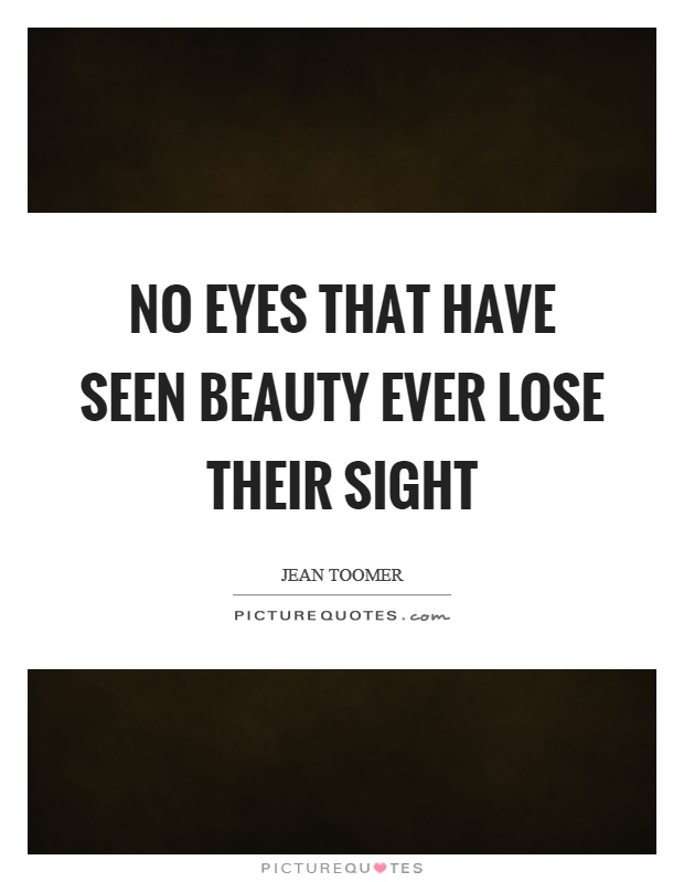 No eyes that have seen beauty ever lose their sight Picture Quote #1