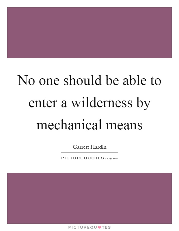 No one should be able to enter a wilderness by mechanical means Picture Quote #1
