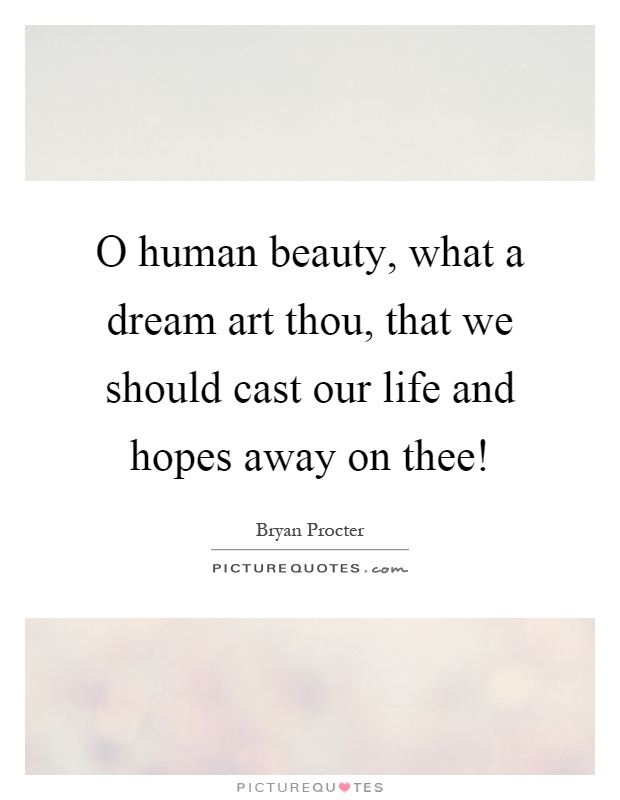 O human beauty, what a dream art thou, that we should cast our life and hopes away on thee! Picture Quote #1