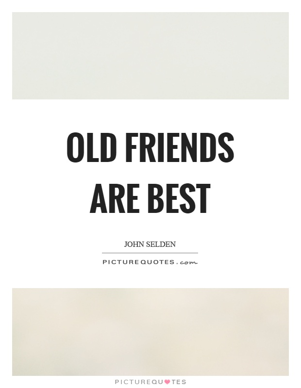 Old friends are best Picture Quote #1