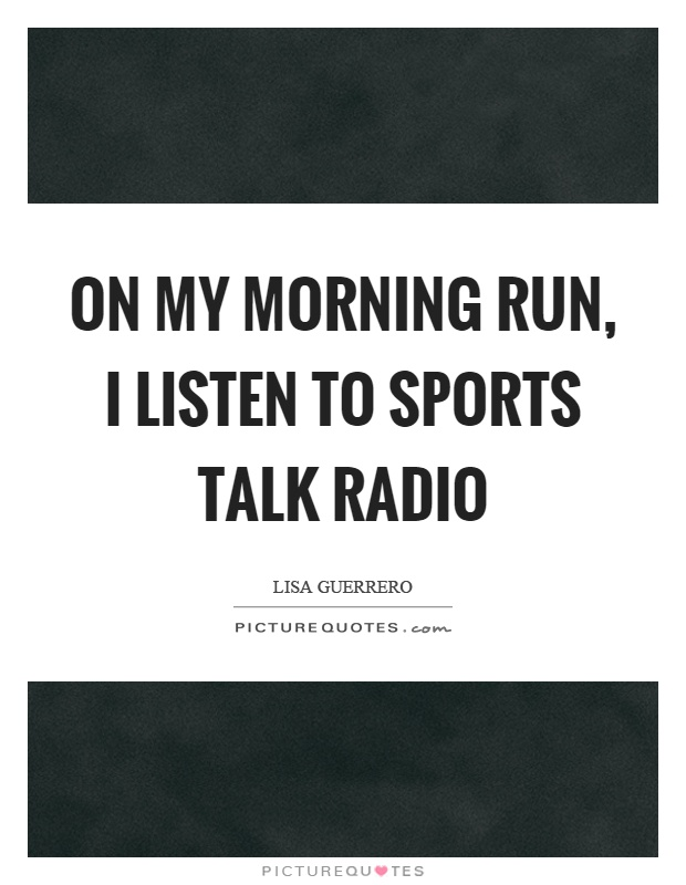On my morning run, I listen to sports talk radio | Picture ...