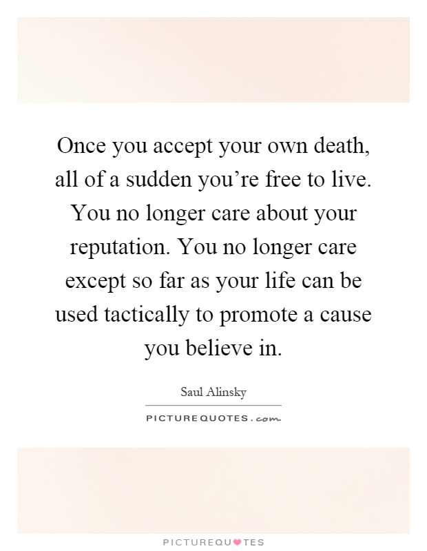 Once you accept your own death, all of a sudden you're free to... | Picture Quotes