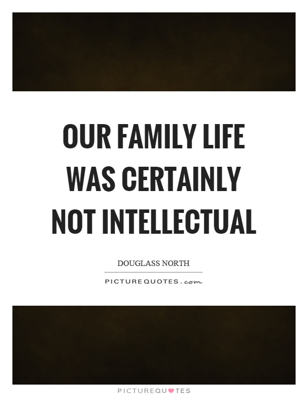 Our family life was certainly not intellectual Picture Quote #1