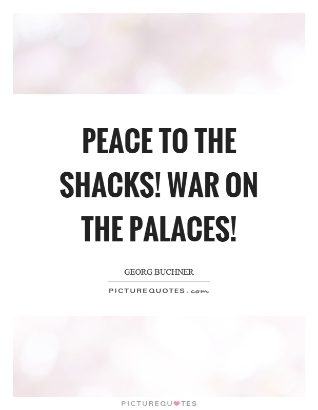 Peace to the shacks! War on the palaces! Picture Quote #1