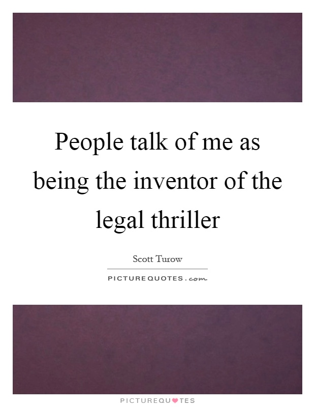 People talk of me as being the inventor of the legal thriller Picture Quote #1