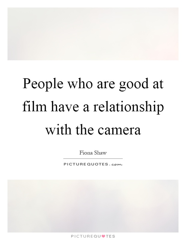 People who are good at film have a relationship with the camera Picture Quote #1