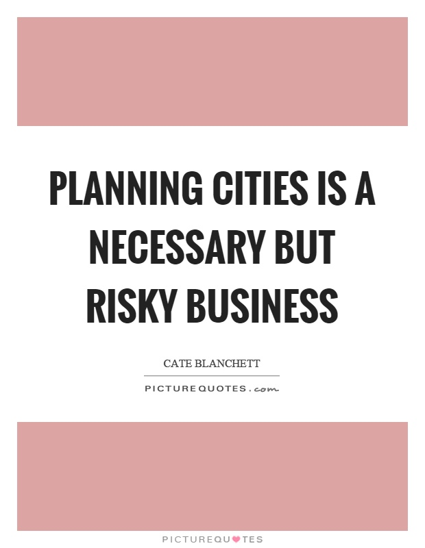Planning cities is a necessary but risky business Picture Quote #1