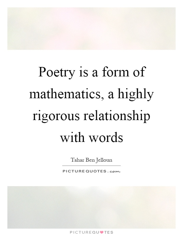 Poetry is a form of mathematics, a highly rigorous relationship with words Picture Quote #1