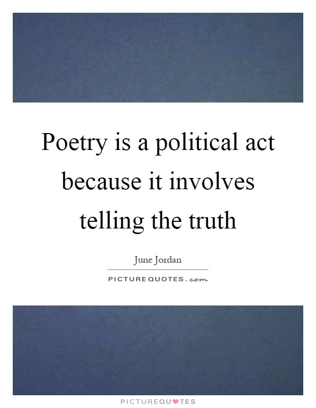 Poetry is a political act because it involves telling the truth Picture Quote #1