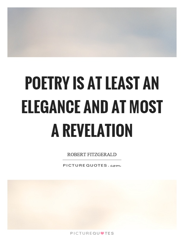 Poetry is at least an elegance and at most a revelation Picture Quote #1