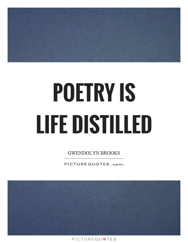 Poetry is life distilled Picture Quote #1