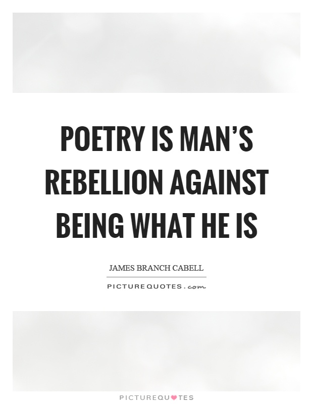 Poetry is man's rebellion against being what he is Picture Quote #1