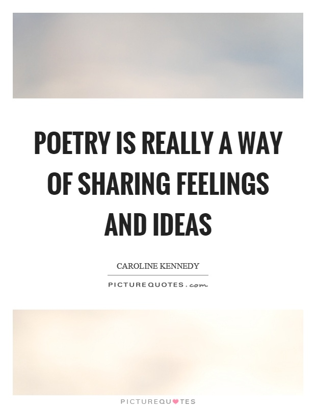Poetry is really a way of sharing feelings and ideas Picture Quote #1