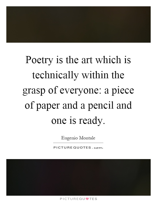 Poetry is the art which is technically within the grasp of everyone: a piece of paper and a pencil and one is ready Picture Quote #1
