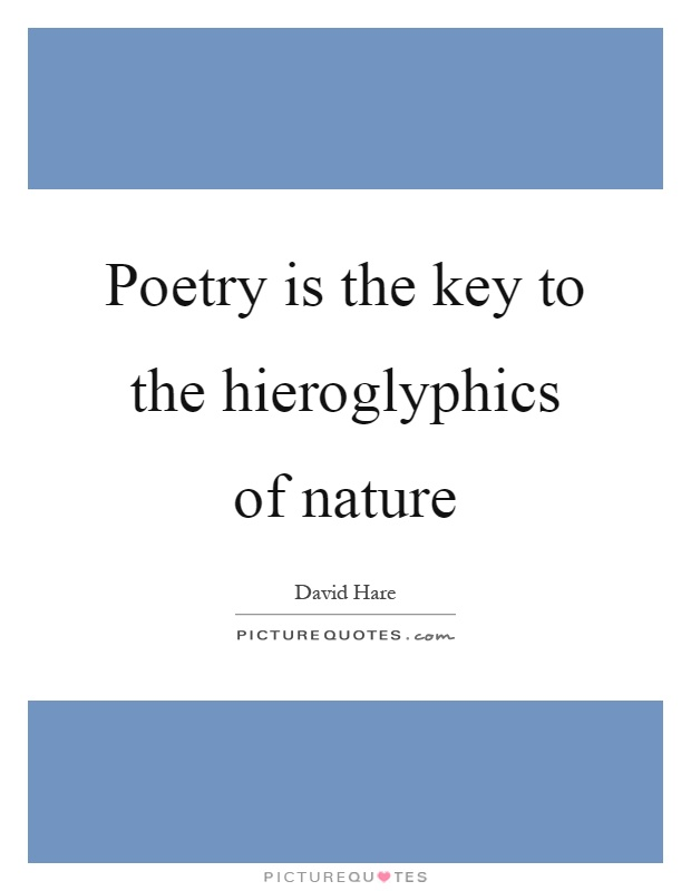 Poetry is the key to the hieroglyphics of nature Picture Quote #1