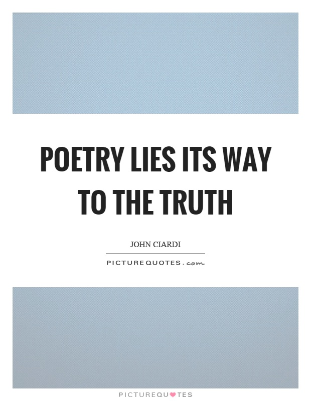 Poetry lies its way to the truth Picture Quote #1