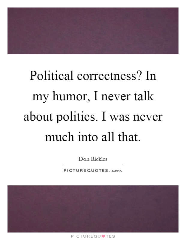 a look into the dynamics of political correctness Free essay: correctly political: a look into the dynamics of political correctness  every american probably knows what it means to be politically correct.