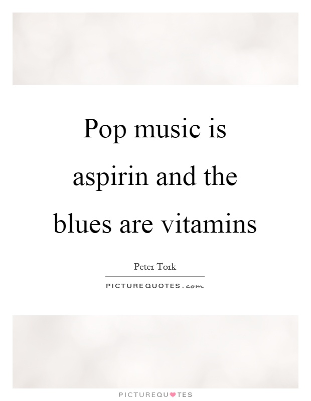 Pop music is aspirin and the blues are vitamins Picture Quote #1