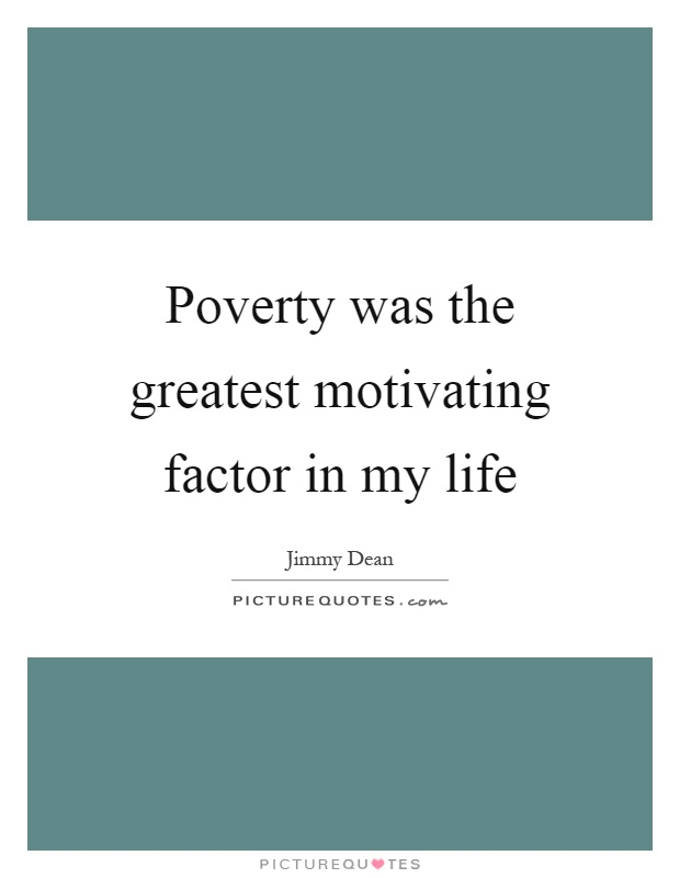 Poverty was the greatest motivating factor in my life Picture Quote #1