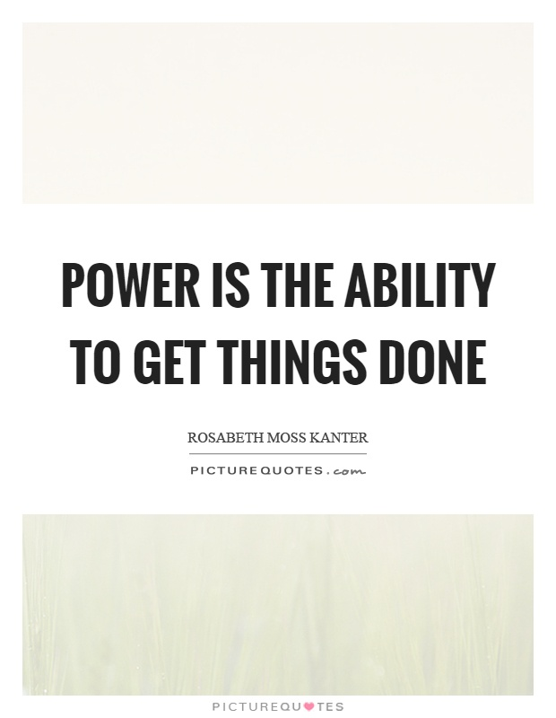 Power is the ability to get things done Picture Quote #1