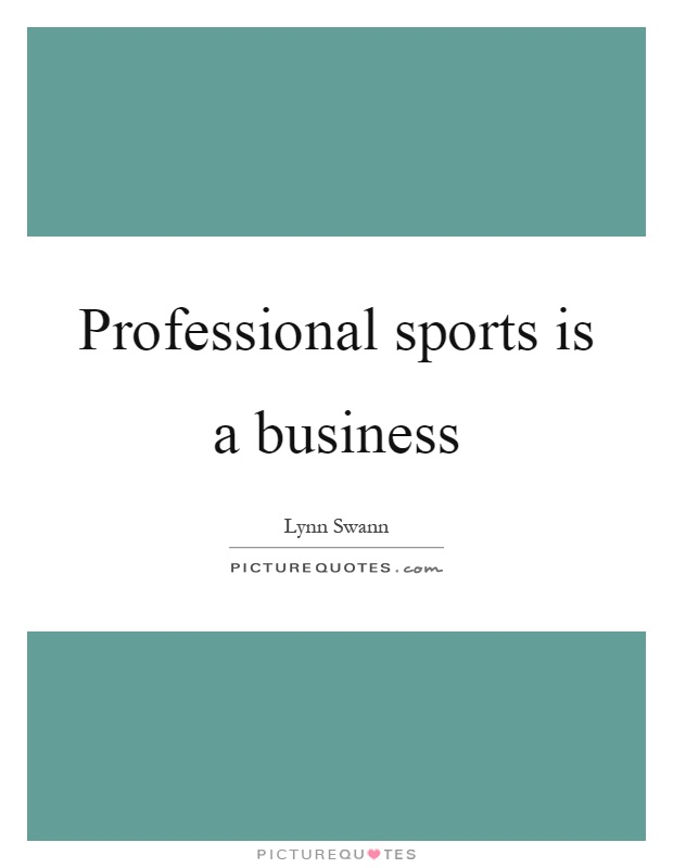 Professional sports is a business Picture Quote #1