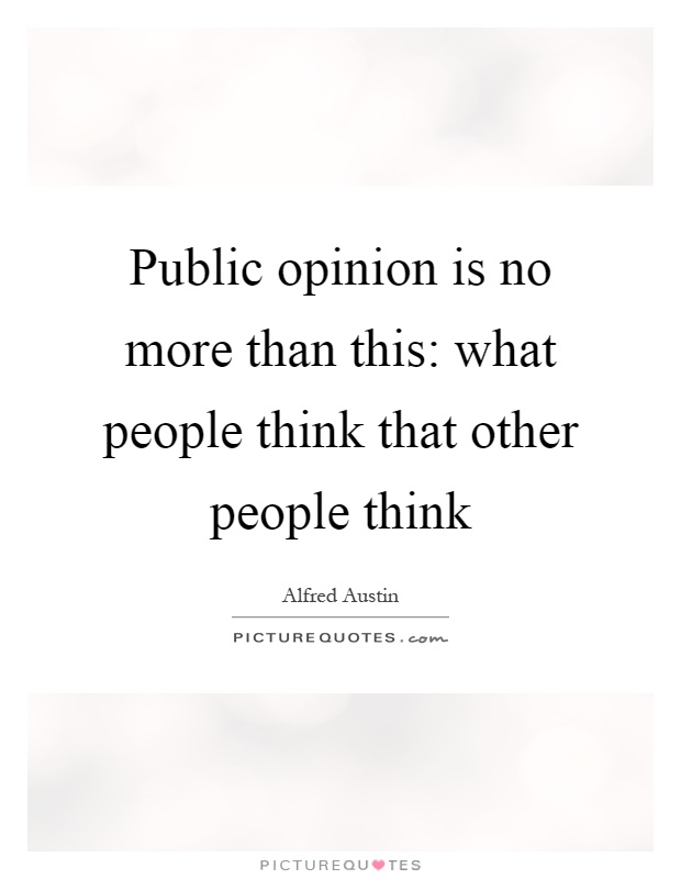 Public opinion is no more than this: what people think that other people think Picture Quote #1