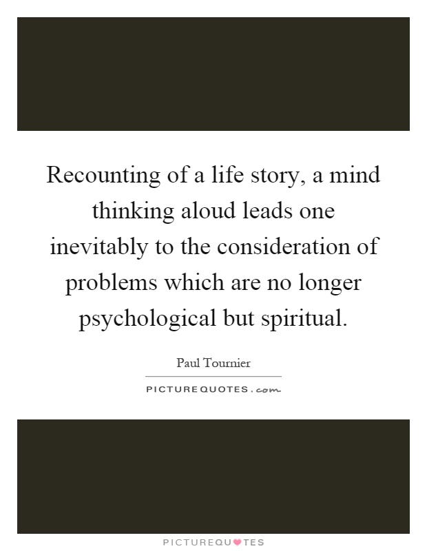 Recounting of a life story, a mind thinking aloud leads one inevitably to the consideration of problems which are no longer psychological but spiritual Picture Quote #1