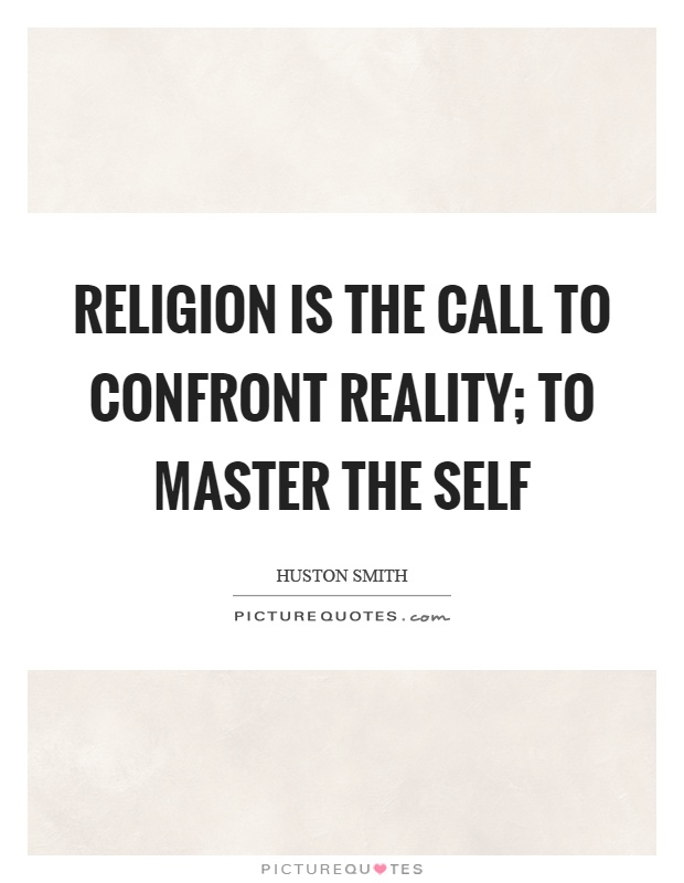 Religion is the call to confront reality; to master the self Picture Quote #1