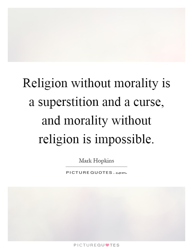 Religion without morality is a superstition and a curse, and morality without religion is impossible Picture Quote #1
