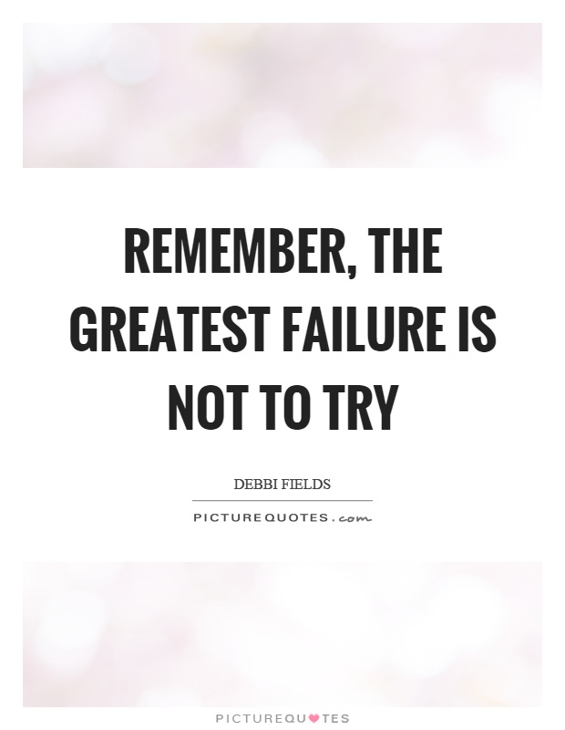 Remember, the greatest failure is not to try Picture Quote #1