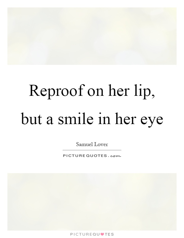 Reproof on her lip, but a smile in her eye Picture Quote #1