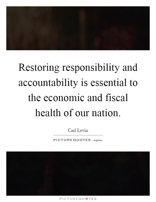Restoring responsibility and accountability is essential to the economic and fiscal health of our nation Picture Quote #1
