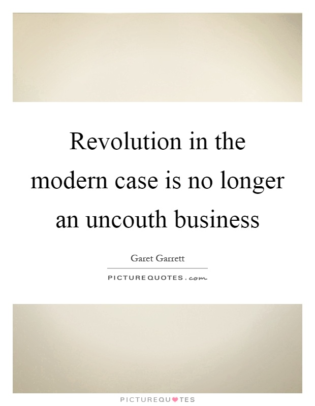 Revolution in the modern case is no longer an uncouth business Picture Quote #1