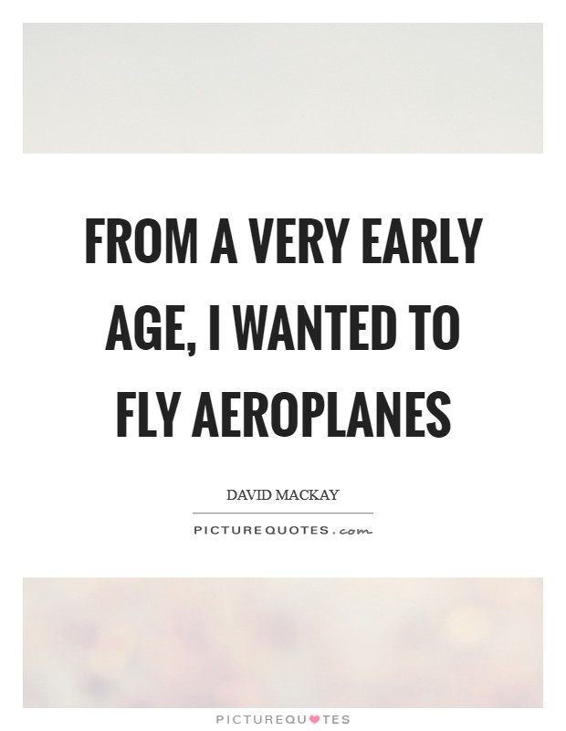 From a very early age, I wanted to fly aeroplanes Picture Quote #1