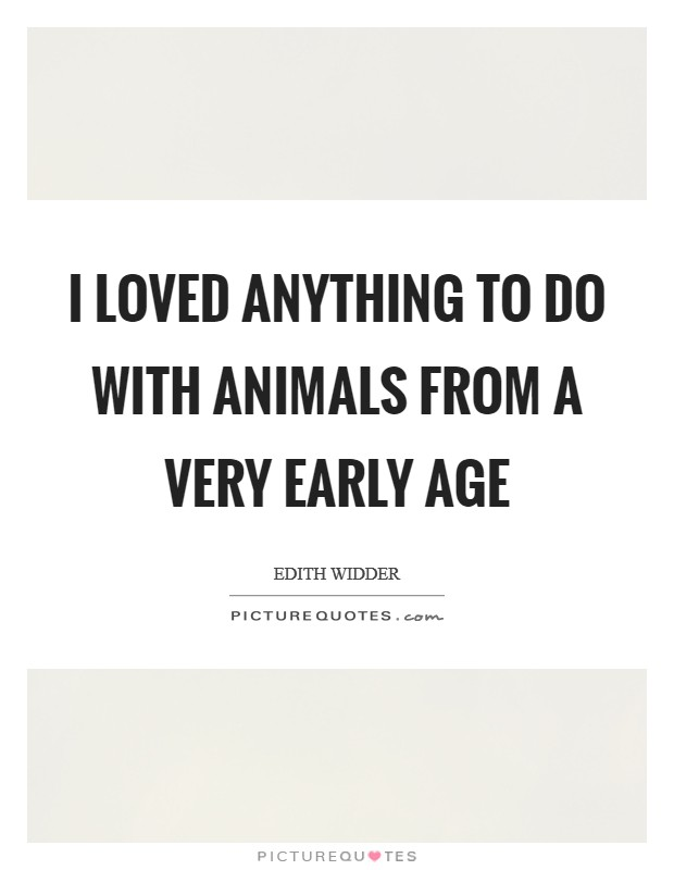 I loved anything to do with animals from a very early age Picture Quote #1