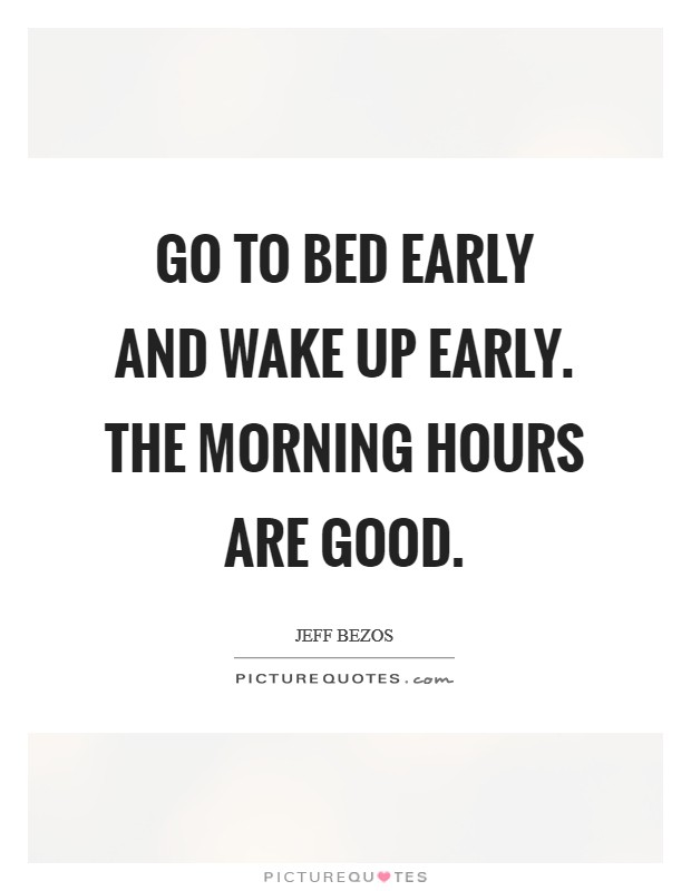 Go to bed early and wake up early. The morning hours are good Picture Quote #1