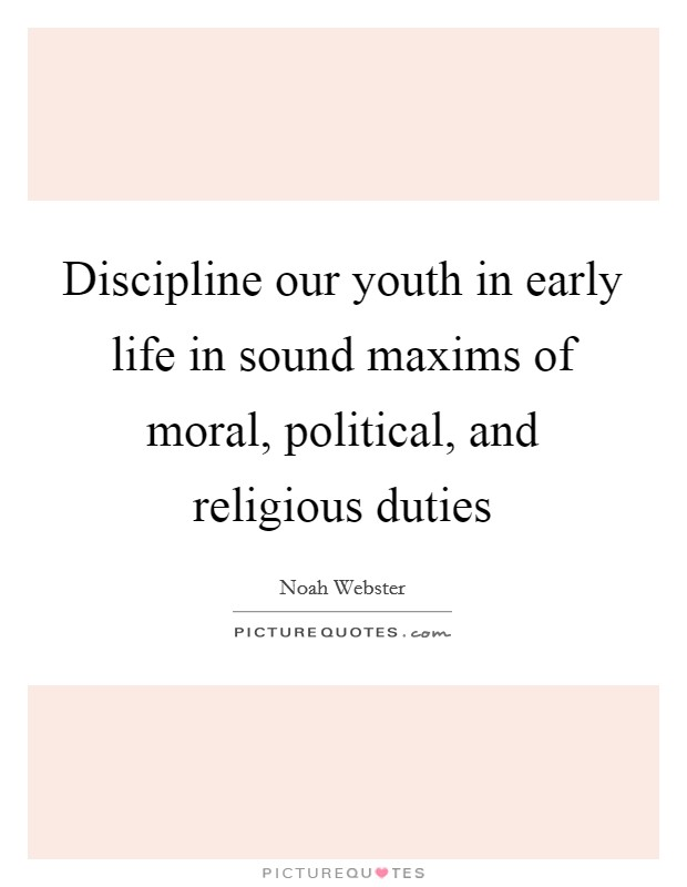 Discipline our youth in early life in sound maxims of moral, political, and religious duties Picture Quote #1