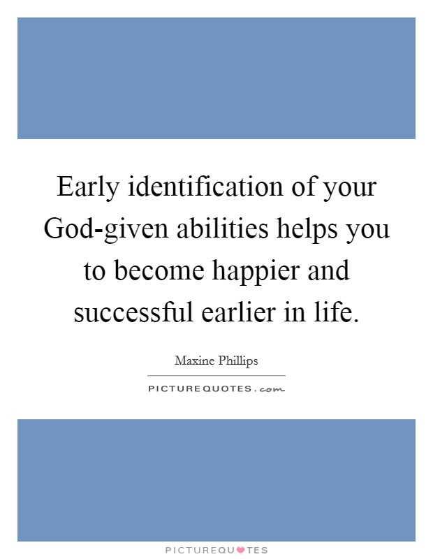 Early Identification Of Your God Given Abilities Helps You To