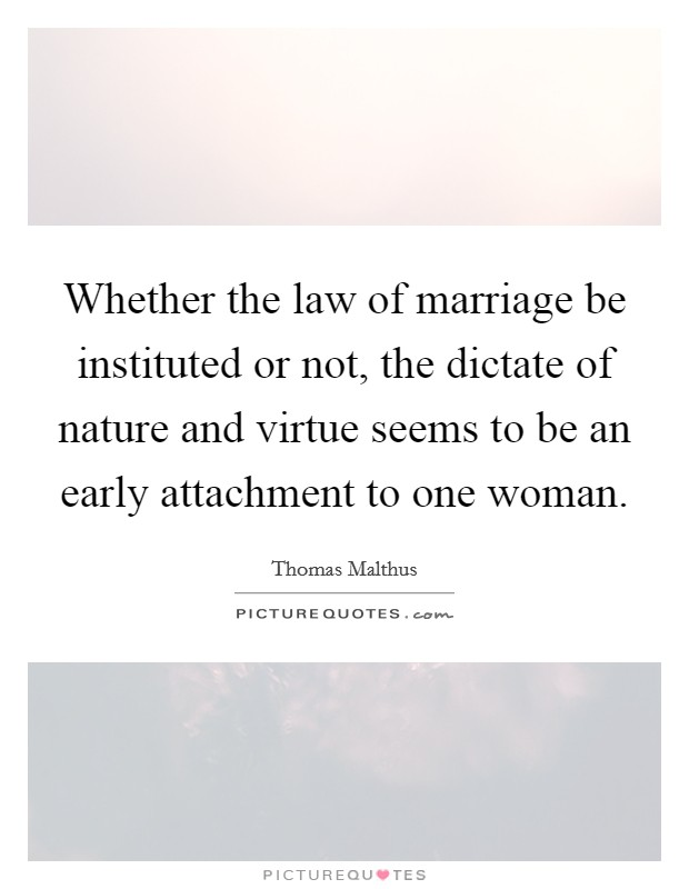 Whether the law of marriage be instituted or not, the dictate of nature and virtue seems to be an early attachment to one woman Picture Quote #1