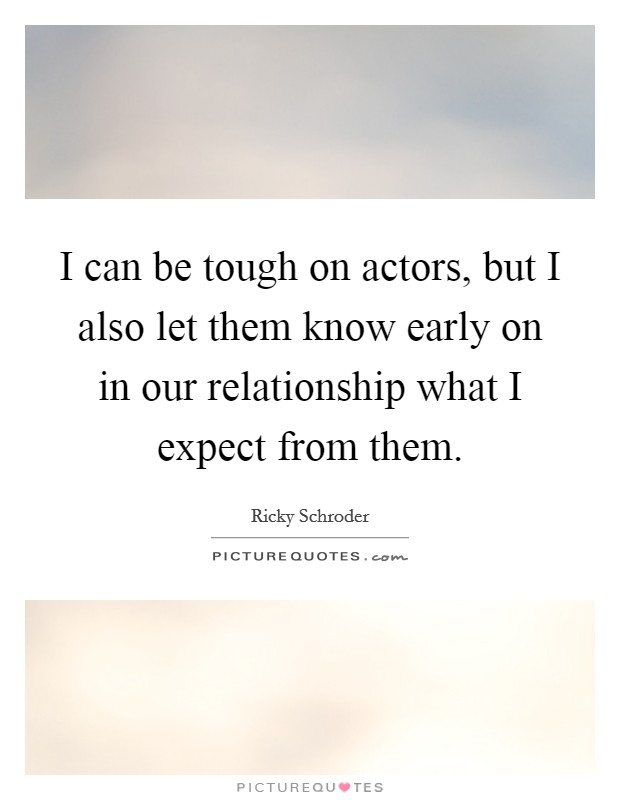 Early Relationship Quotes: I Can Be Tough On Actors, But I Also Let Them Know Early