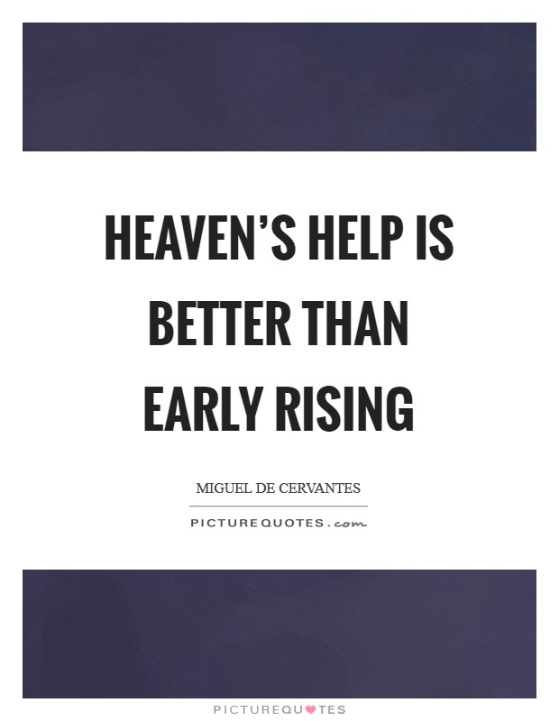 Heaven's help is better than early rising Picture Quote #1