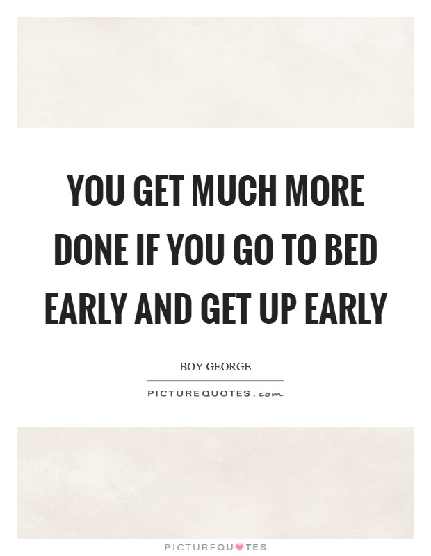 You get much more done if you go to bed early and get up early Picture Quote #1