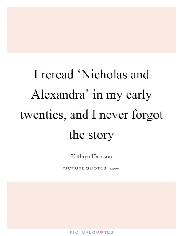 I reread 'Nicholas and Alexandra' in my early twenties, and I never forgot the story Picture Quote #1