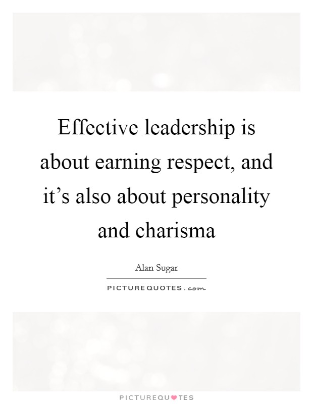 Effective Leadership Is About Earning Respect And Its Also